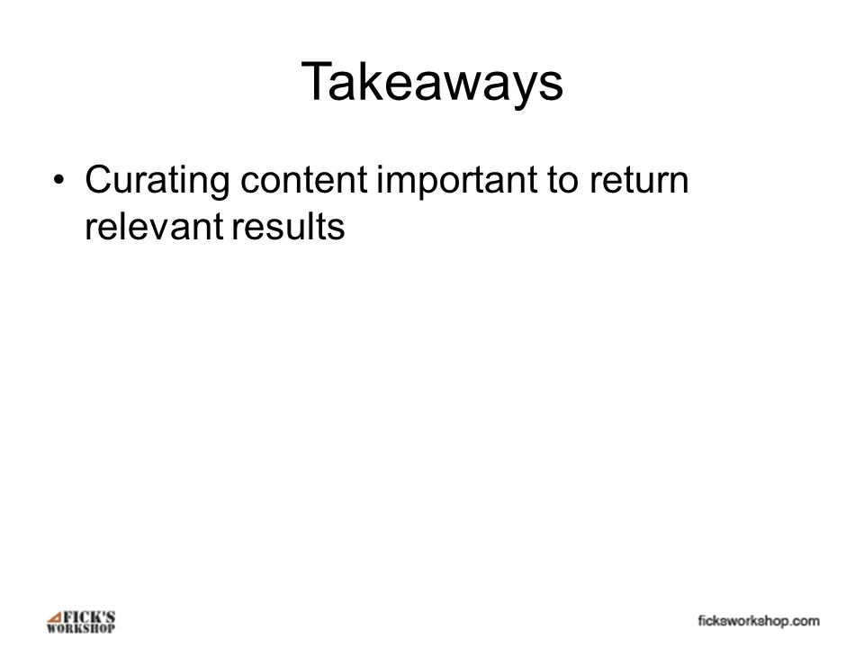 Takeaways Curating content important to return relevant results
