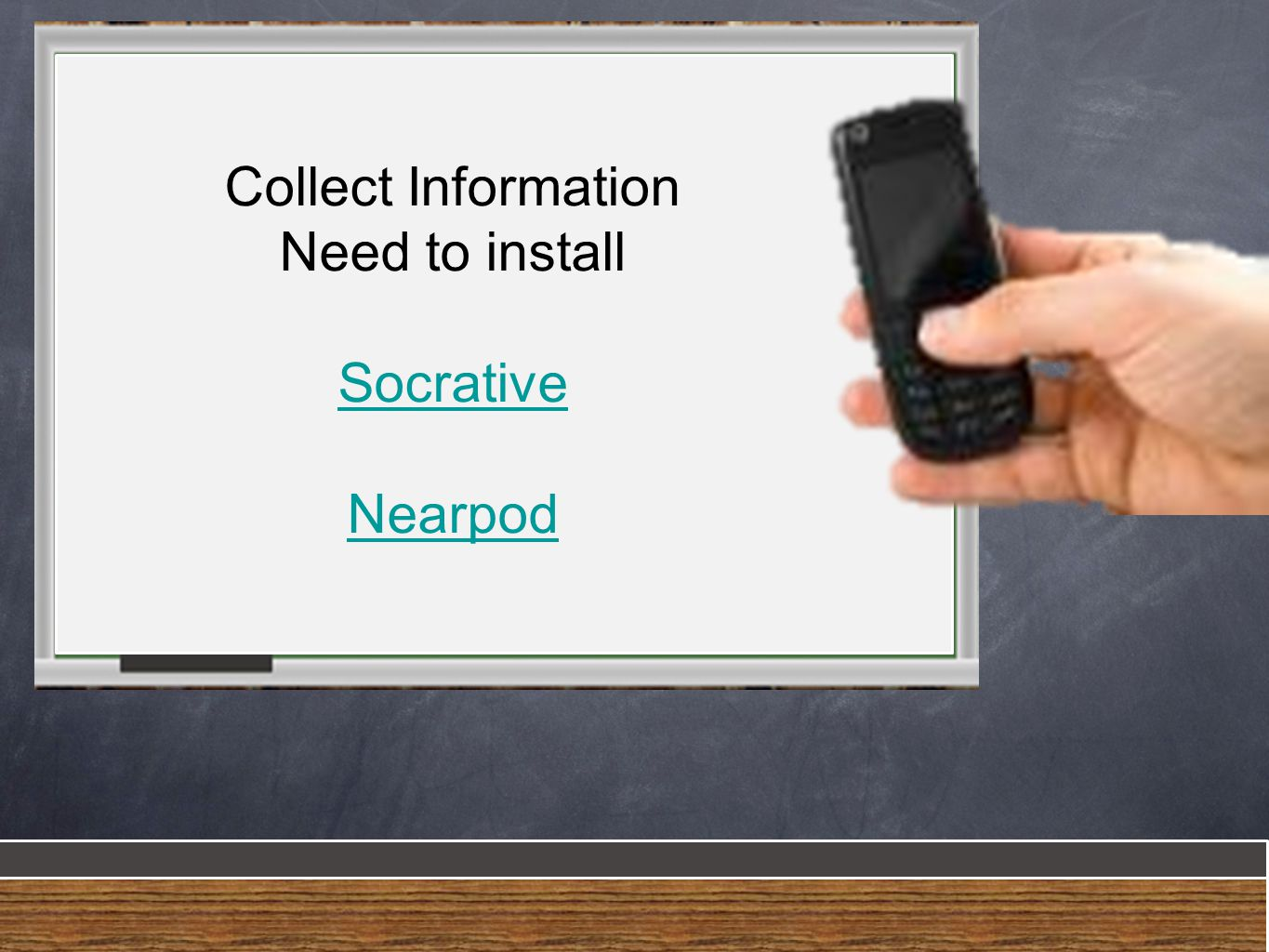 Collect Information Need to install Socrative Nearpod