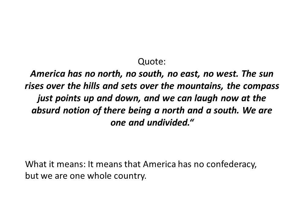 Quote: America has no north, no south, no east, no west.