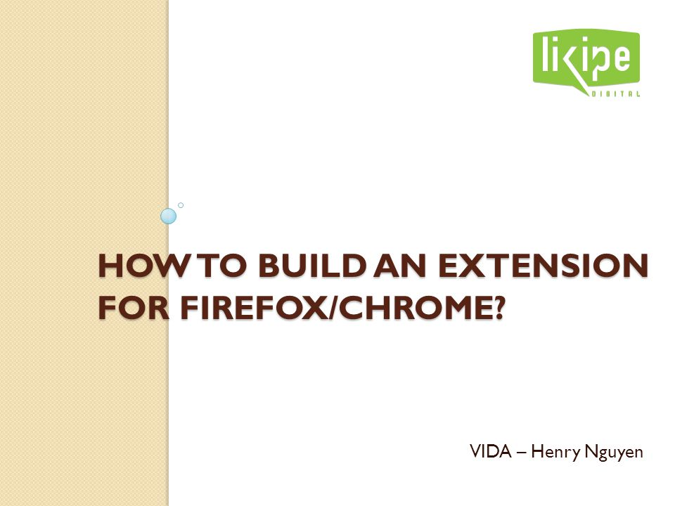 HOW TO BUILD AN EXTENSION FOR FIREFOX/CHROME VIDA – Henry Nguyen