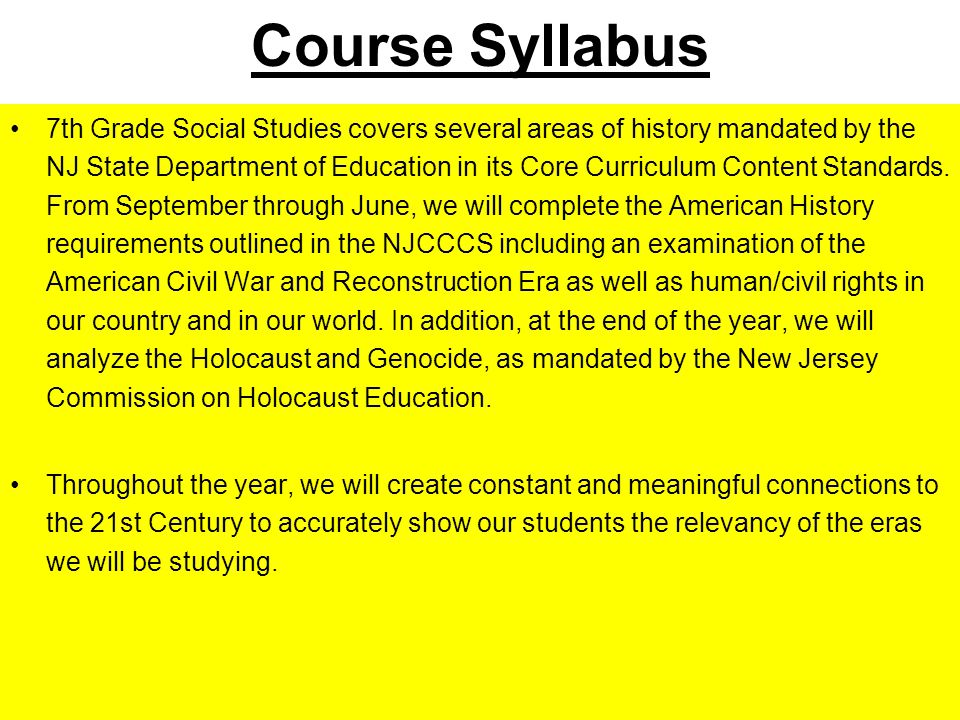 Course Syllabus 7th Grade Social Studies covers several areas of history mandated by the NJ State Department of Education in its Core Curriculum Conte