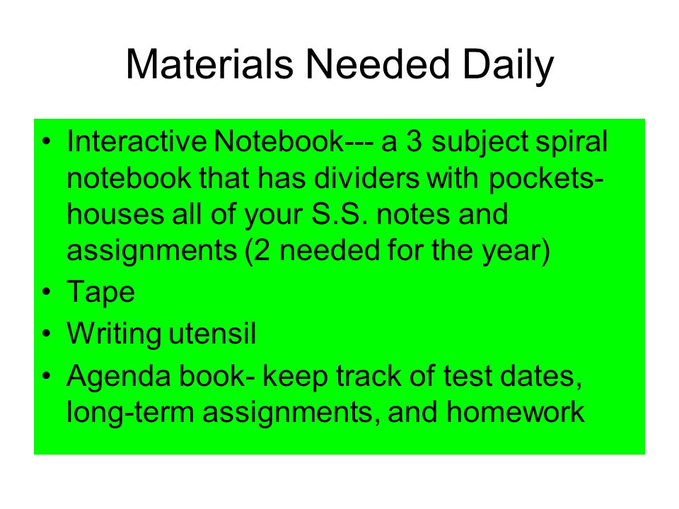 Materials Needed Daily Interactive Notebook--- a 3 subject spiral notebook that has dividers with pockets- houses all of your S.S. notes and assignmen
