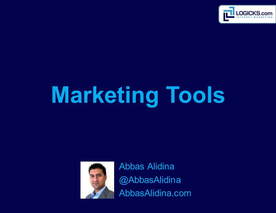 Abbas Alidina @AbbasAlidina AbbasAlidina.com Marketing Tools