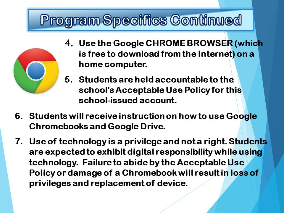 4. Use the Google CHROME BROWSER (which is free to download from the Internet) on a home computer. 5.Students are held accountable to the school's Acc
