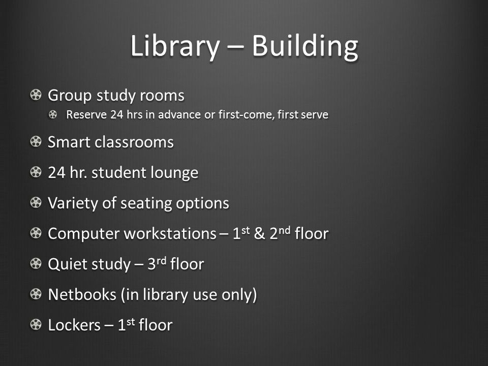 Library – Building Group study rooms Reserve 24 hrs in advance or first-come, first serve Smart classrooms 24 hr.