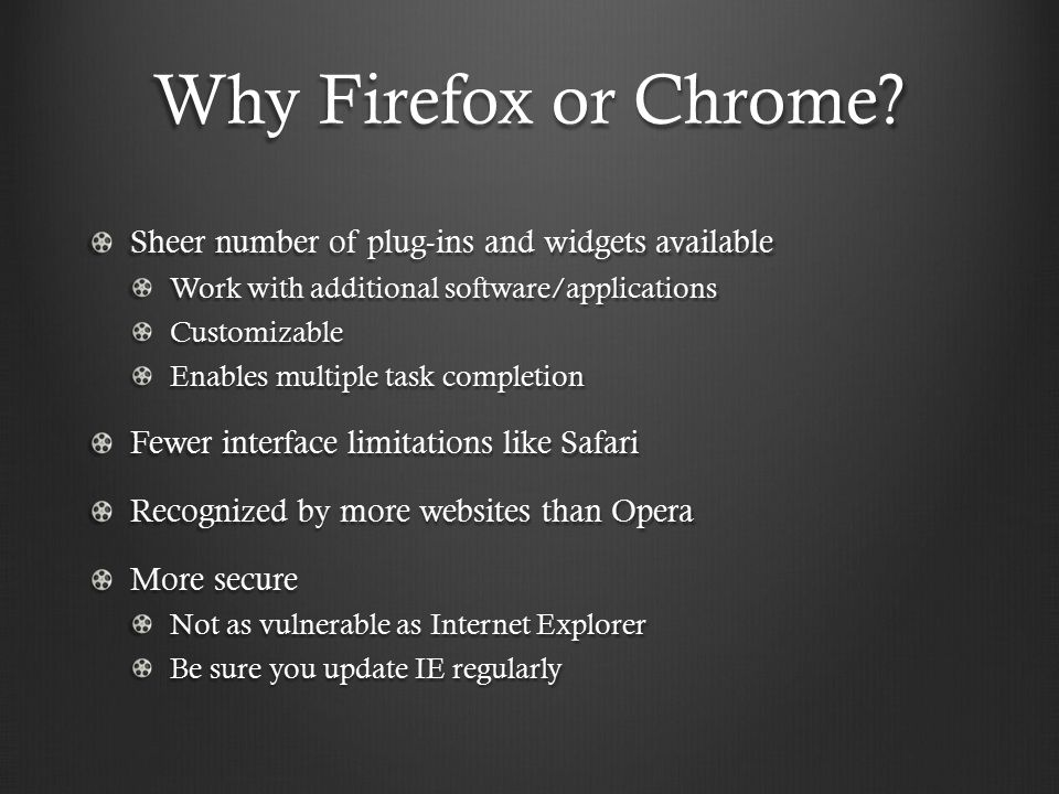 Why Firefox or Chrome.