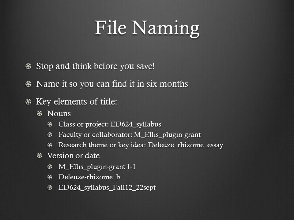 File Naming Stop and think before you save.