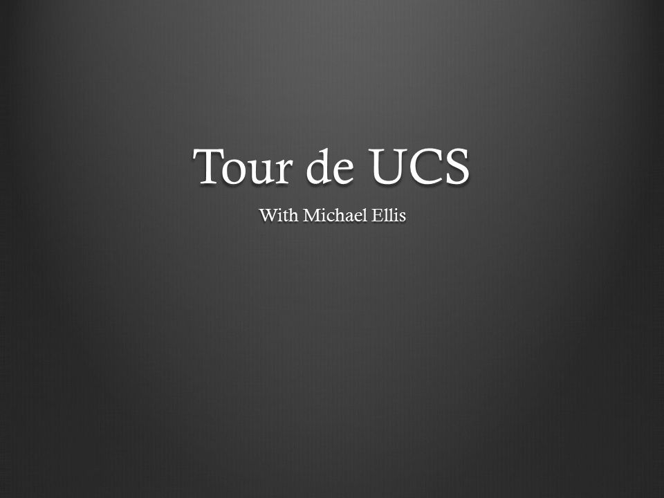Tour de UCS With Michael Ellis