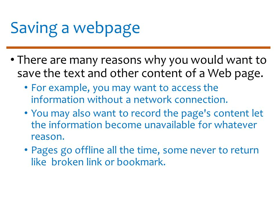 Saving a webpage There are many reasons why you would want to save the text and other content of a Web page.