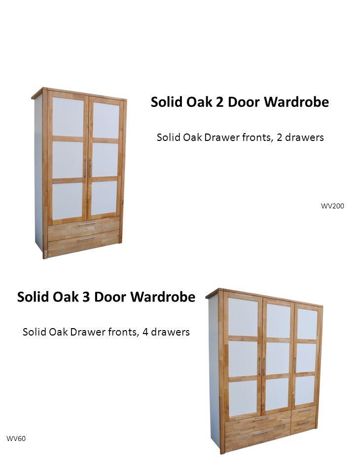 Solid Oak 2 Door Wardrobe Solid Oak Drawer fronts, 2 drawers WV200 Solid Oak 3 Door Wardrobe Solid Oak Drawer fronts, 4 drawers WV60