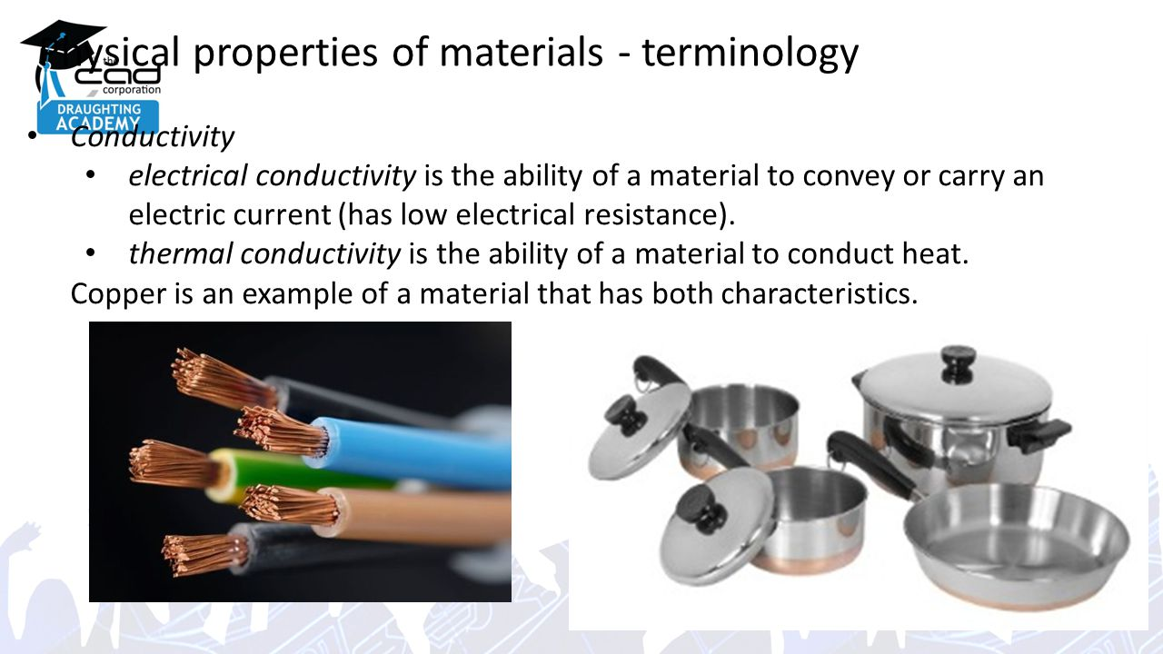 Physical properties of materials - terminology Conductivity electrical conductivity is the ability of a material to convey or carry an electric current (has low electrical resistance).