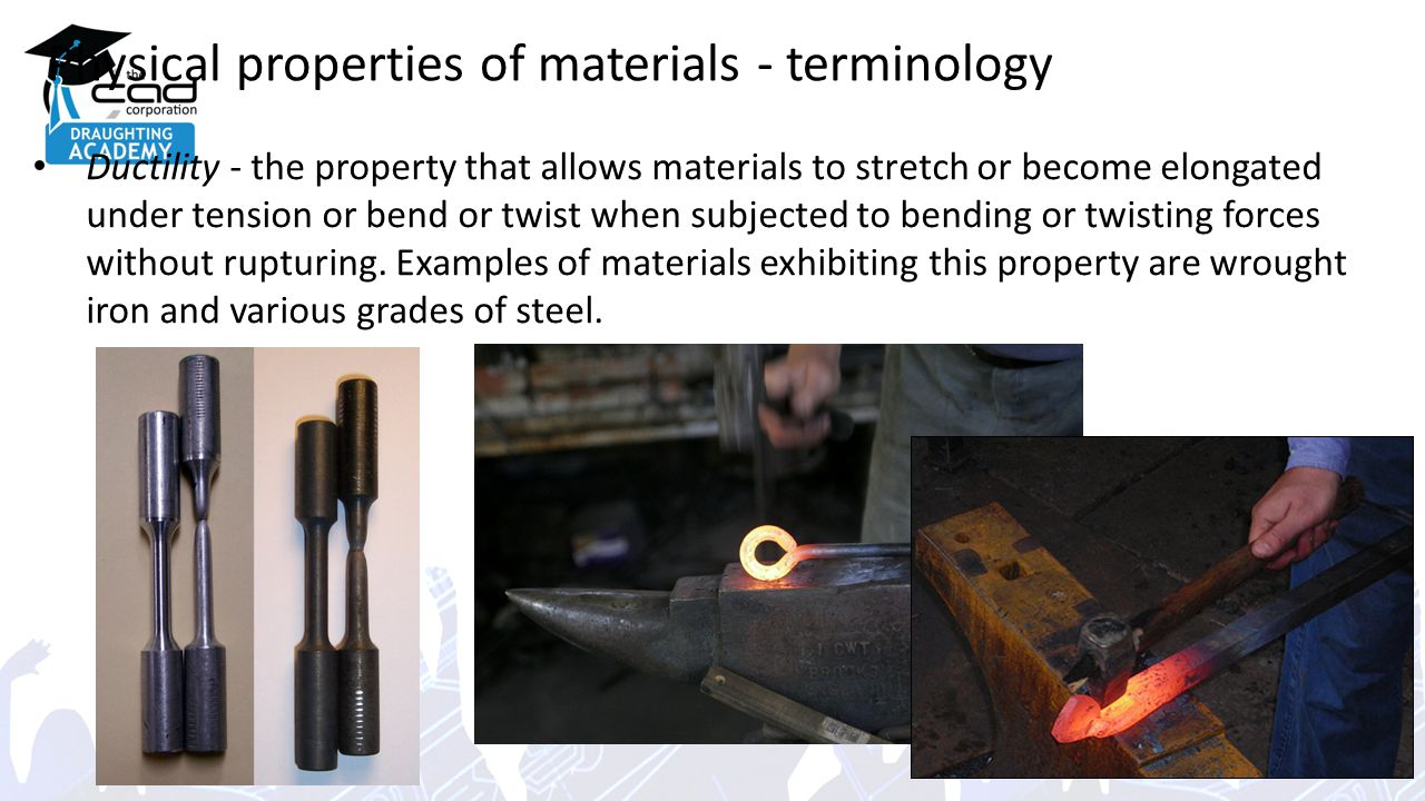Physical properties of materials - terminology Ductility - the property that allows materials to stretch or become elongated under tension or bend or twist when subjected to bending or twisting forces without rupturing.