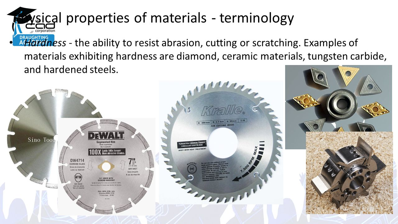 Physical properties of materials - terminology Hardness - the ability to resist abrasion, cutting or scratching.