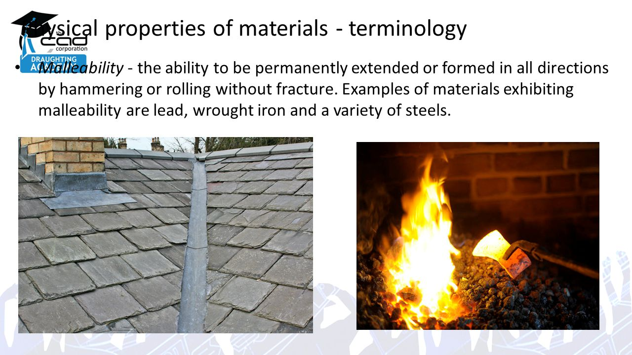 Physical properties of materials - terminology Malleability - the ability to be permanently extended or formed in all directions by hammering or rolling without fracture.