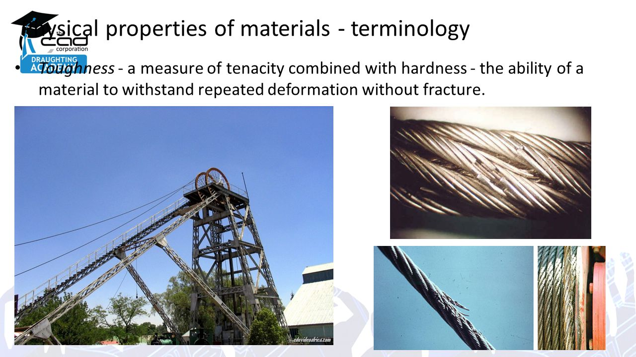 Physical properties of materials - terminology Toughness - a measure of tenacity combined with hardness - the ability of a material to withstand repeated deformation without fracture.