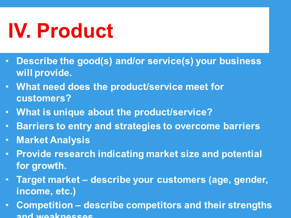 III. Executive Summary: A one page clear overview of the business High light these key areas of your plan: Business/Service Description An overview of