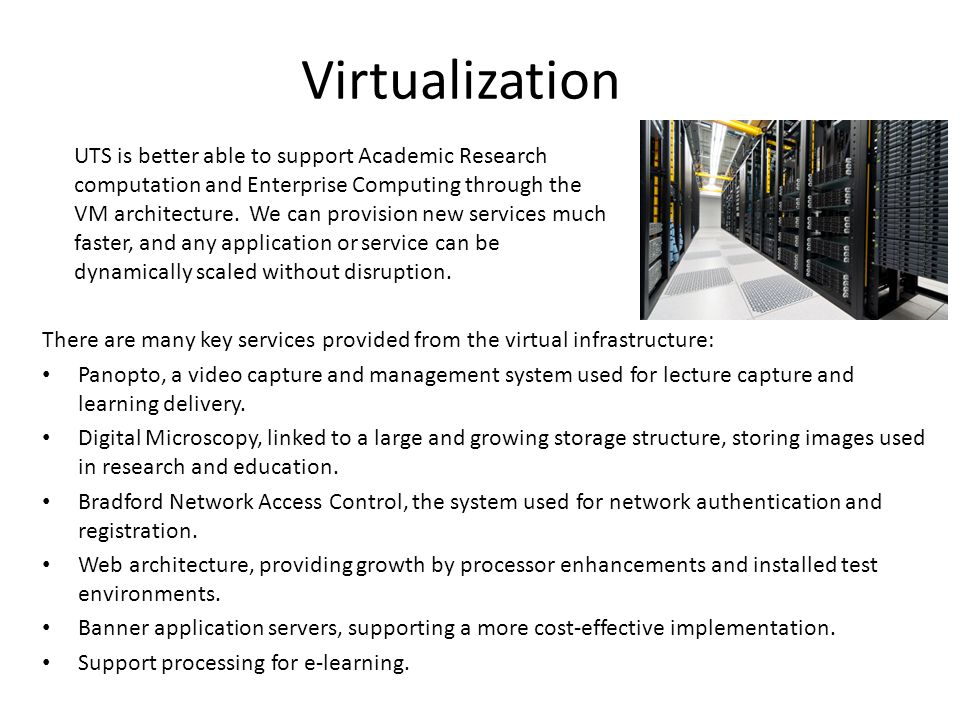 Virtualization There are many key services provided from the virtual infrastructure: Panopto, a video capture and management system used for lecture capture and learning delivery.