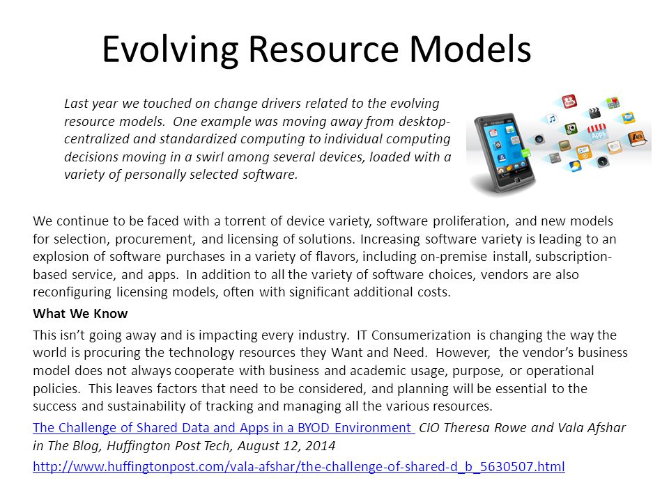 Evolving Resource Models We continue to be faced with a torrent of device variety, software proliferation, and new models for selection, procurement, and licensing of solutions.