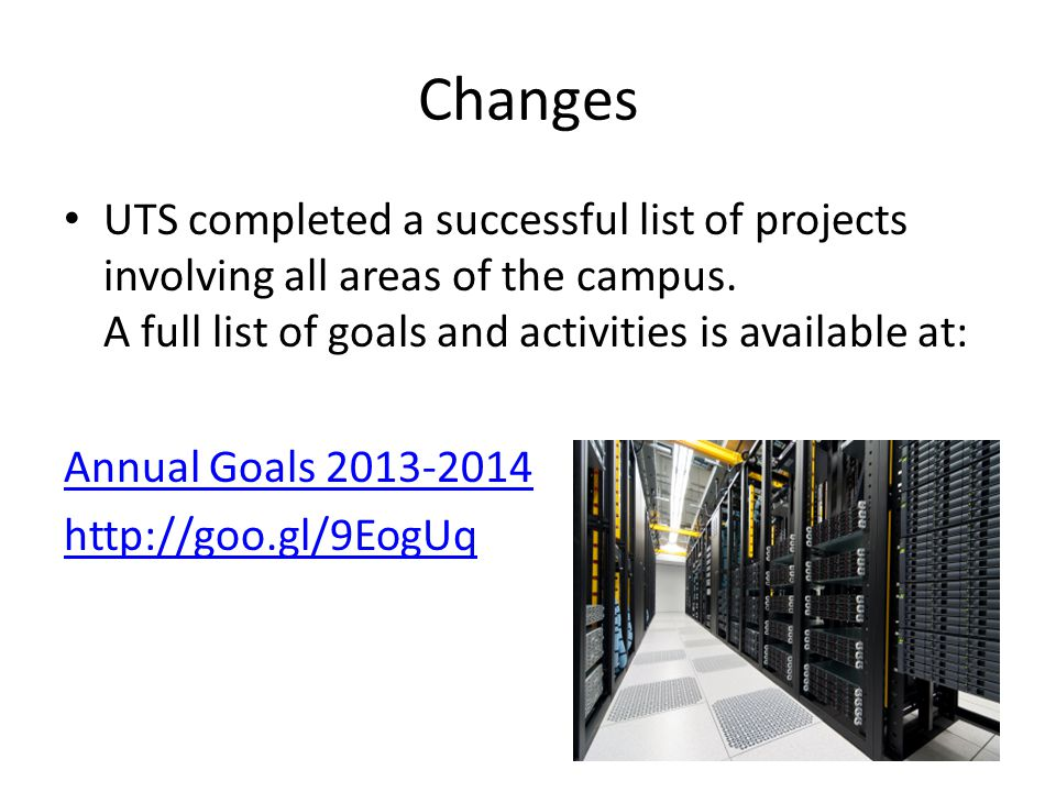 Changes UTS completed a successful list of projects involving all areas of the campus. A full list of goals and activities is available at: Annual Goa