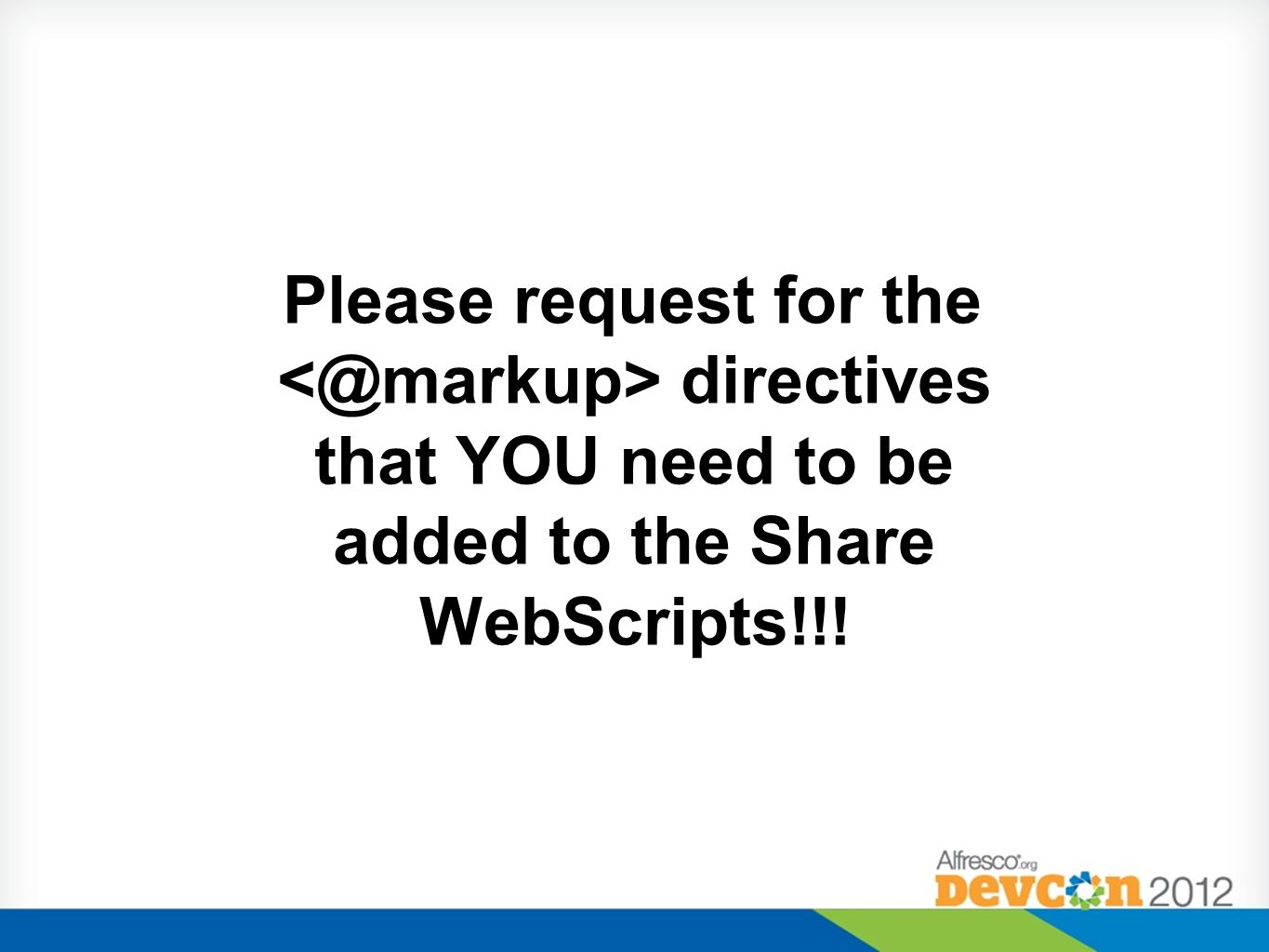 Please request for the directives that YOU need to be added to the Share WebScripts!!!