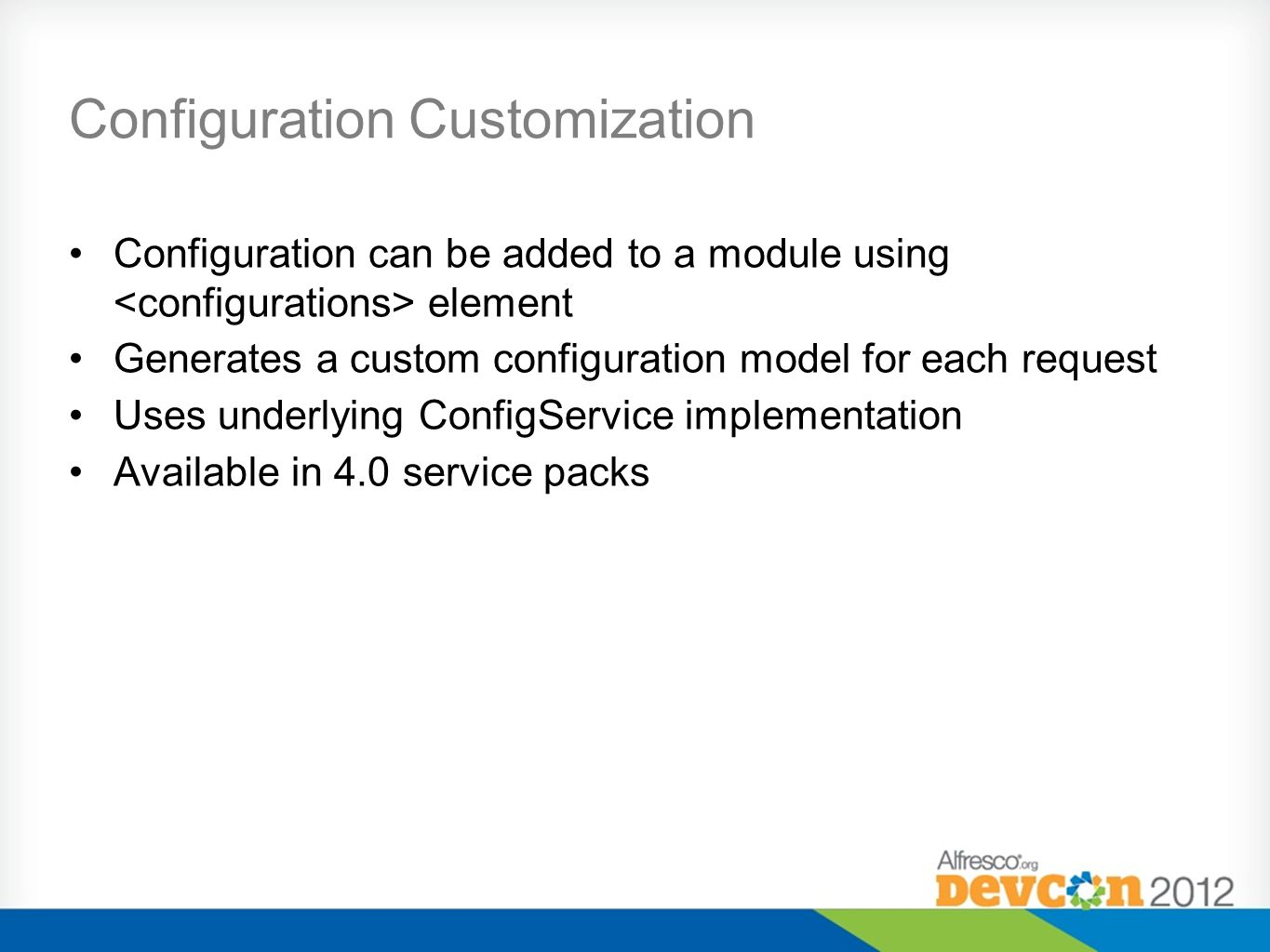 Configuration Customization Configuration can be added to a module using element Generates a custom configuration model for each request Uses underlyi