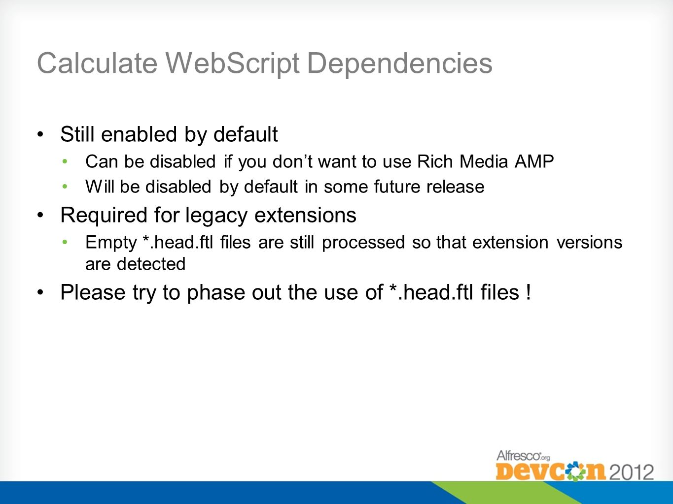 Calculate WebScript Dependencies Still enabled by default Can be disabled if you don't want to use Rich Media AMP Will be disabled by default in some