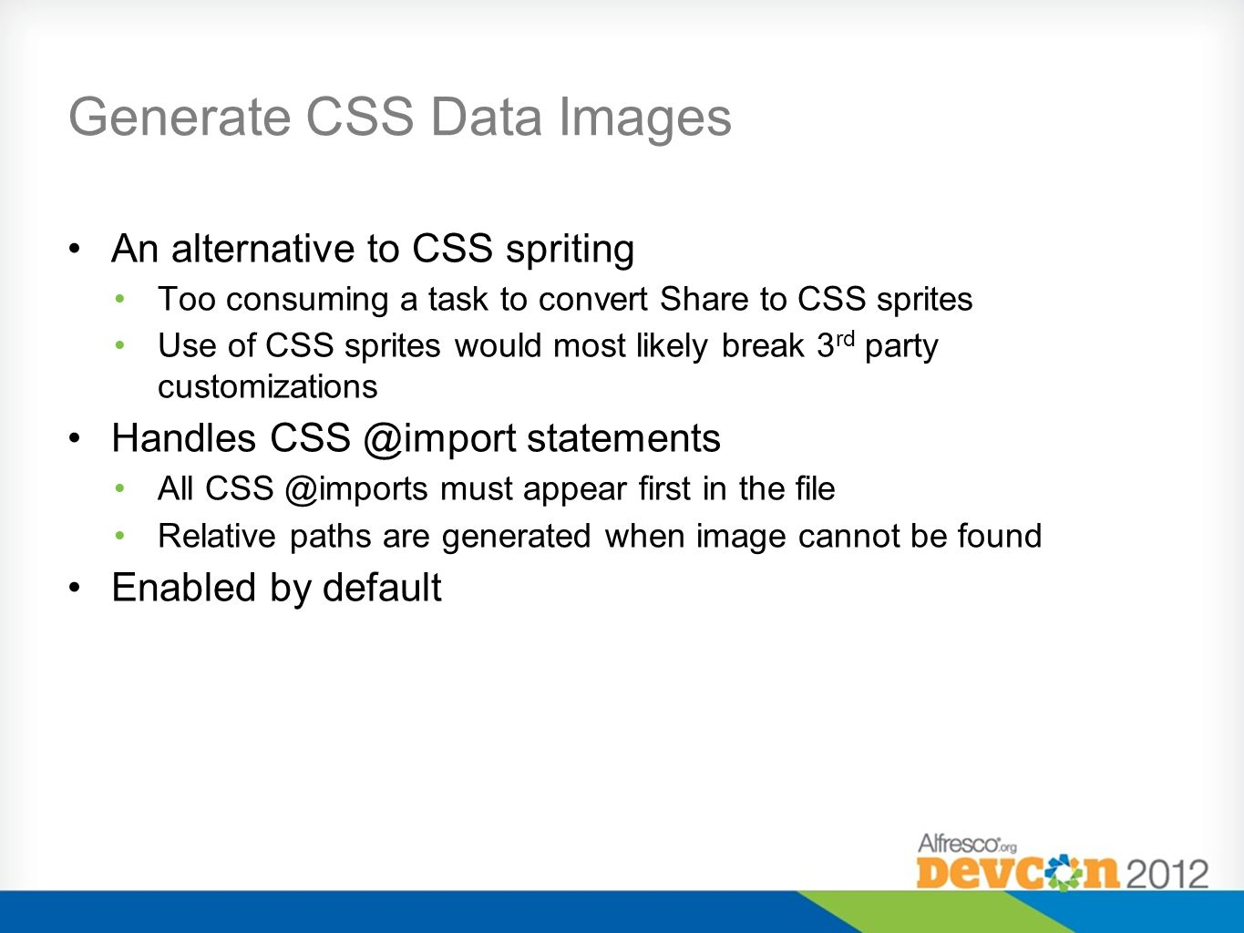 Generate CSS Data Images An alternative to CSS spriting Too consuming a task to convert Share to CSS sprites Use of CSS sprites would most likely brea