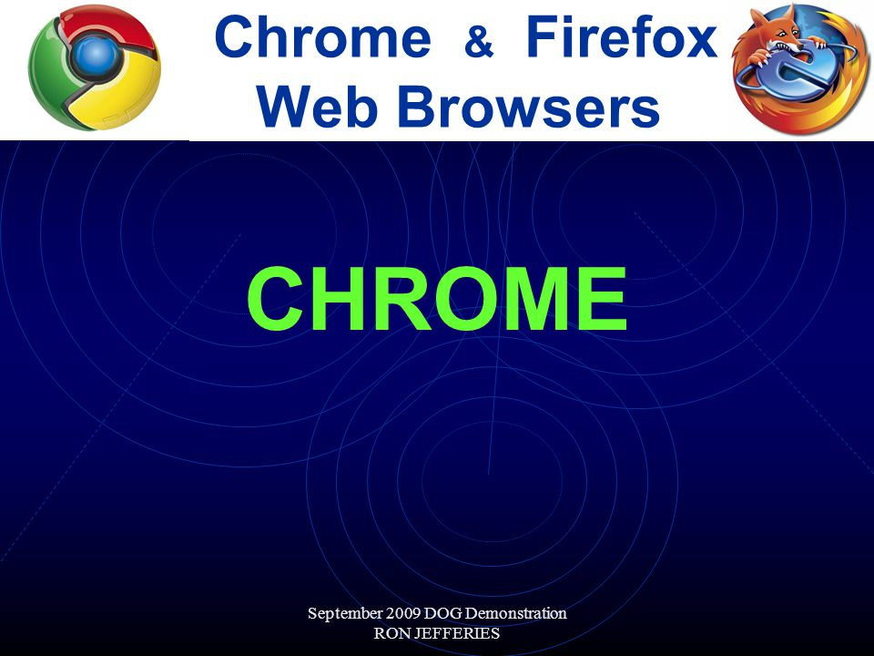 September 2009 DOG Demonstration RON JEFFERIES Chrome & Firefox Web Browsers CHROME