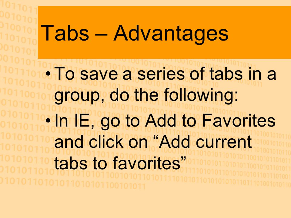 "Tabs – Advantages To save a series of tabs in a group, do the following: In IE, go to Add to Favorites and click on ""Add current tabs to favorites"""