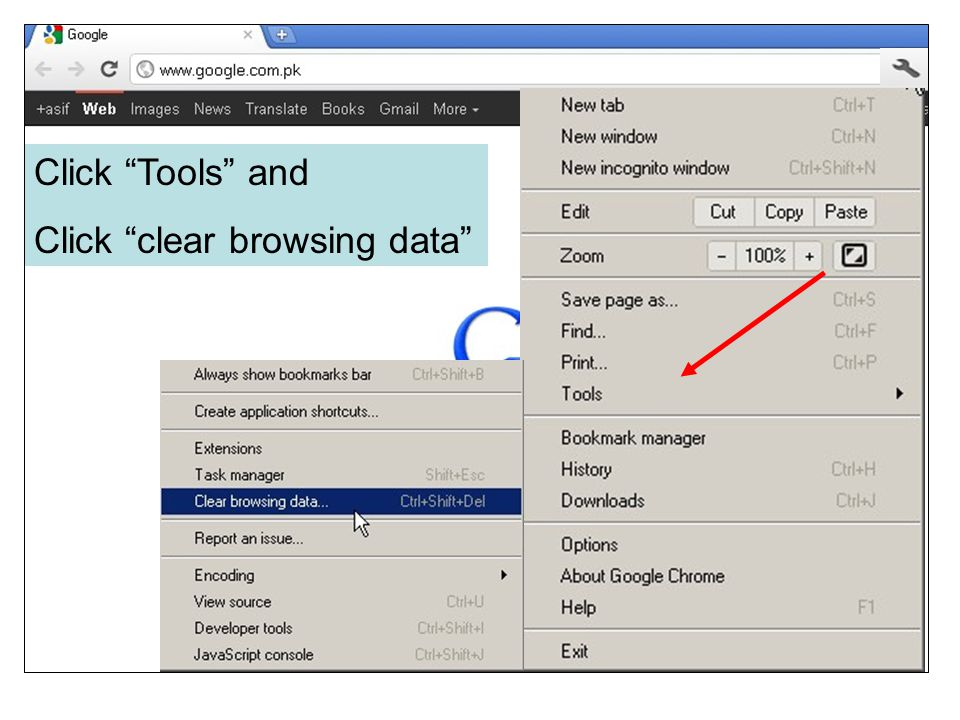 "Click ""Tools"" and Click ""clear browsing data"""