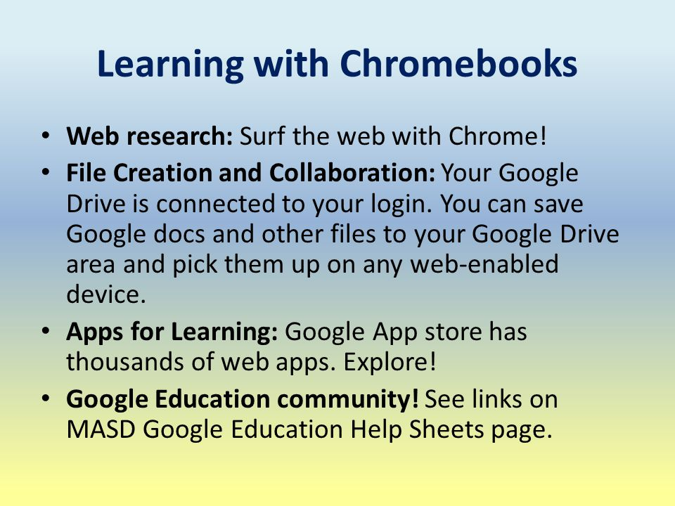 Learning with Chromebooks Web research: Surf the web with Chrome.