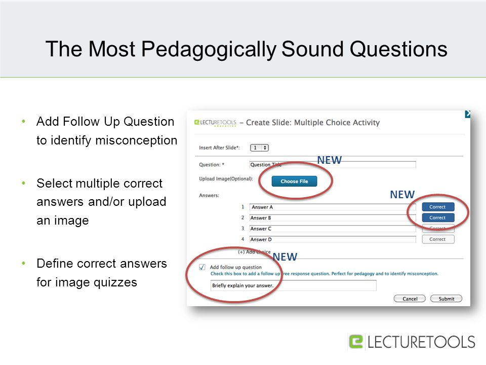 Add Follow Up Question to identify misconception Select multiple correct answers and/or upload an image Define correct answers for image quizzes The Most Pedagogically Sound Questions NEW