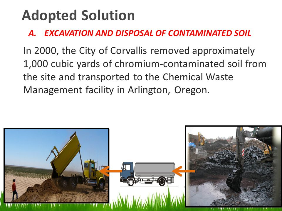 Adopted Solution In 2000, the City of Corvallis removed approximately 1,000 cubic yards of chromium-contaminated soil from the site and transported to
