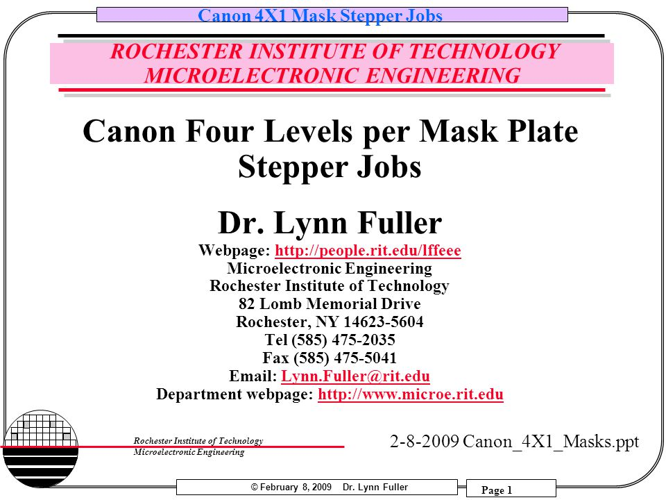 © February 8, 2009 Dr. Lynn Fuller Canon 4X1 Mask Stepper Jobs Page 1 Rochester Institute of Technology Microelectronic Engineering ROCHESTER INSTITUT