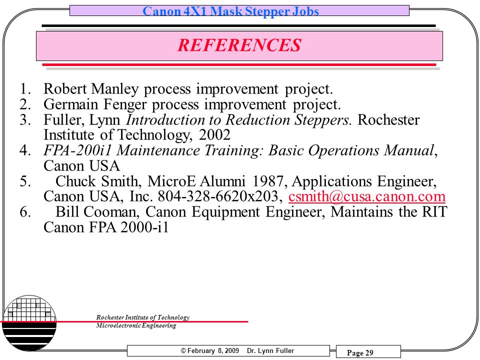 © February 8, 2009 Dr. Lynn Fuller Canon 4X1 Mask Stepper Jobs Page 29 Rochester Institute of Technology Microelectronic Engineering REFERENCES 1.Robe