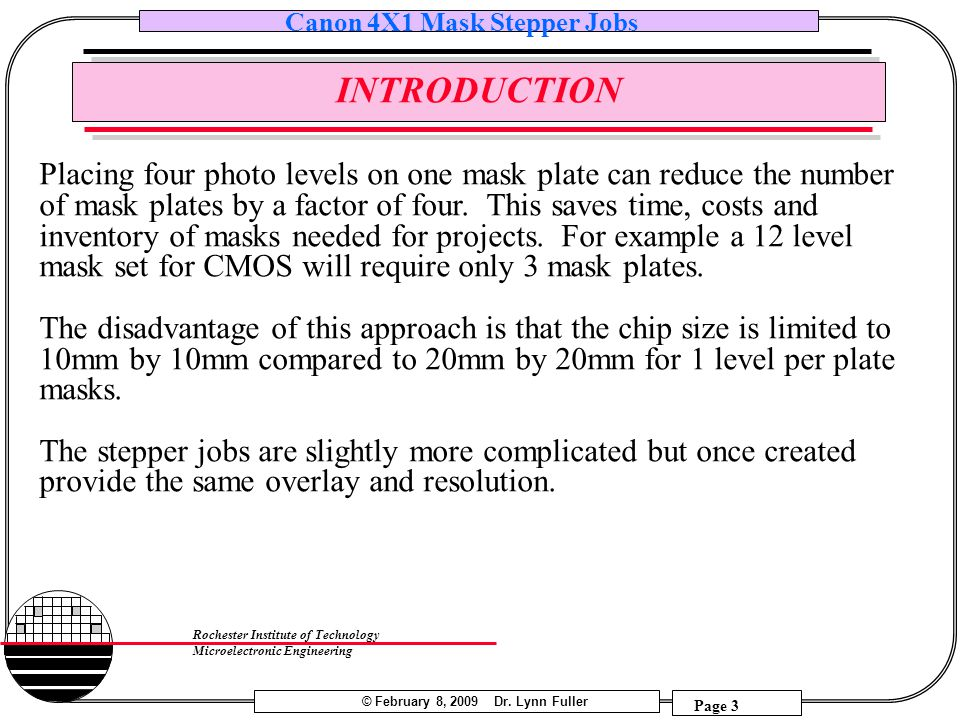 © February 8, 2009 Dr. Lynn Fuller Canon 4X1 Mask Stepper Jobs Page 3 Rochester Institute of Technology Microelectronic Engineering INTRODUCTION Placi
