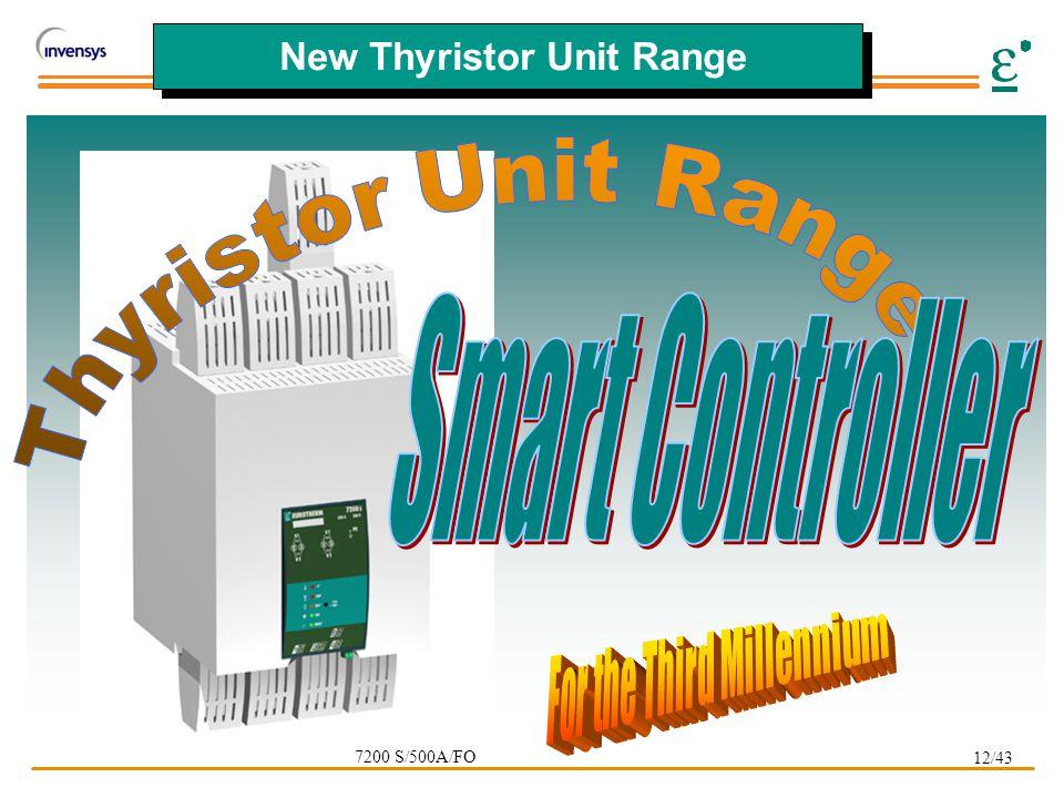 12/43 New Thyristor Unit Range 7200 S/500A/FO
