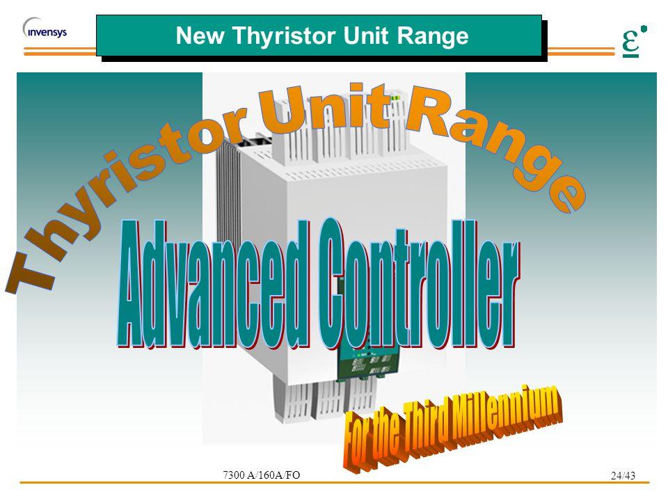 24/43 New Thyristor Unit Range 7300 A/160A/FO