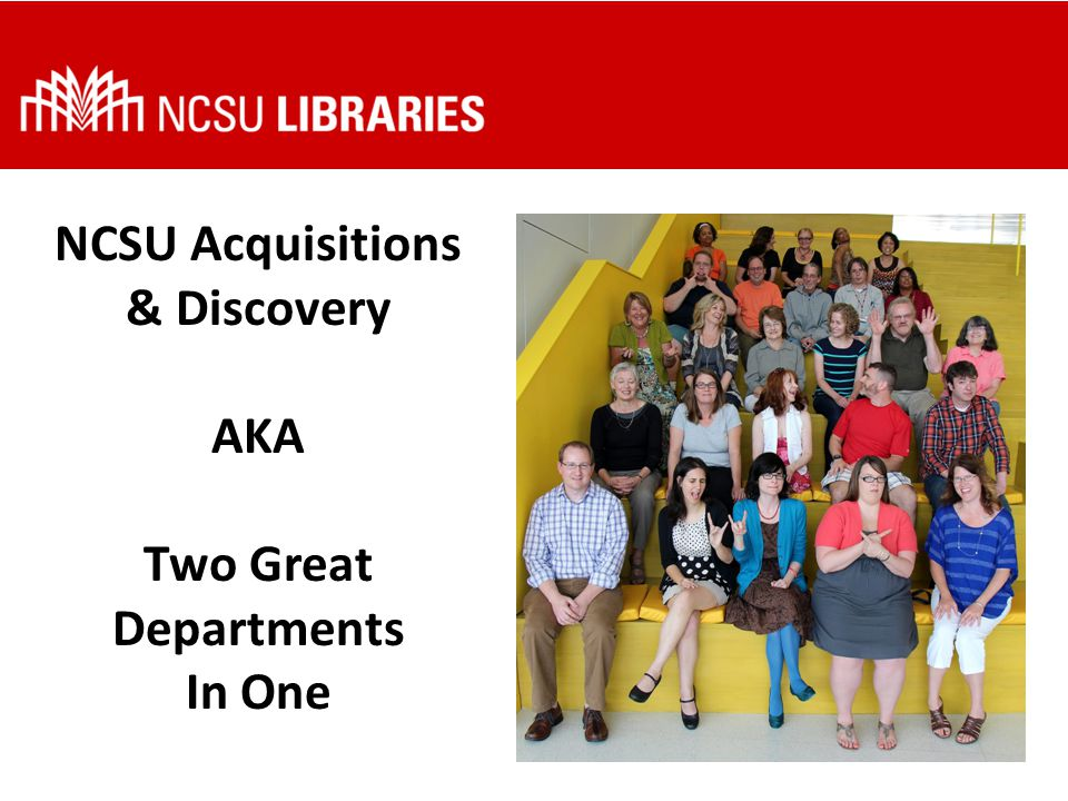 NCSU Acquisitions & Discovery AKA Two Great Departments In One