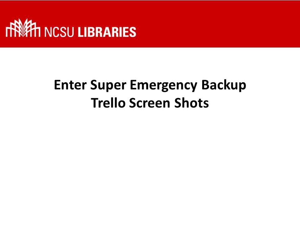 Enter Super Emergency Backup Trello Screen Shots