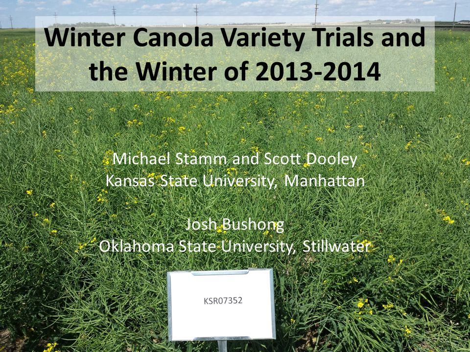 1 Winter Canola Variety Trials and the Winter of 2013-2014 Michael Stamm and Scott Dooley Kansas State University, Manhattan Josh Bushong Oklahoma State University, Stillwater