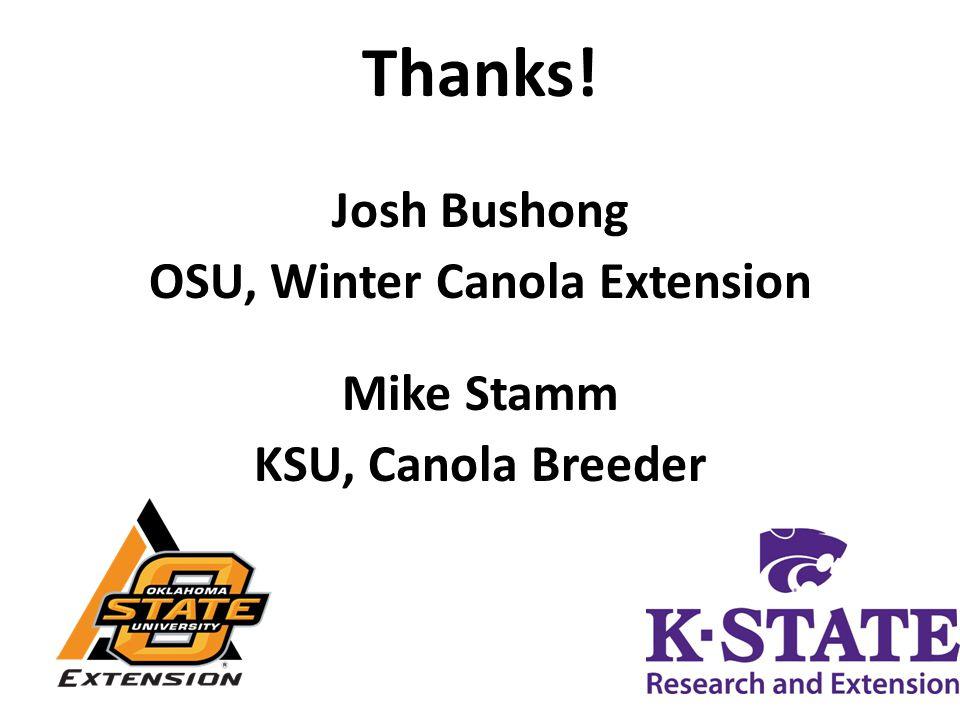 Thanks! Josh Bushong OSU, Winter Canola Extension Mike Stamm KSU, Canola Breeder 17