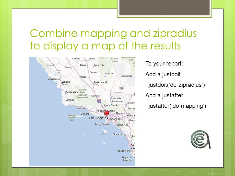 Combine mapping and zipradius to display a map of the results To your report: Add a justdoit justdoit('do zipradius') And a justafter justafter('do mapping')