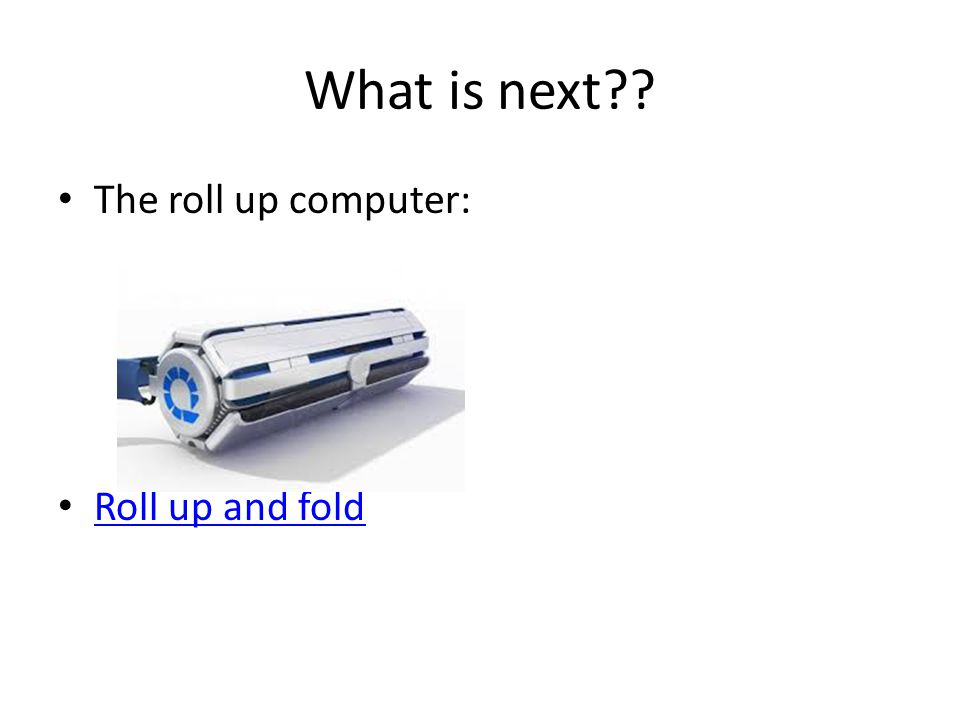 What is next The roll up computer: Roll up and fold