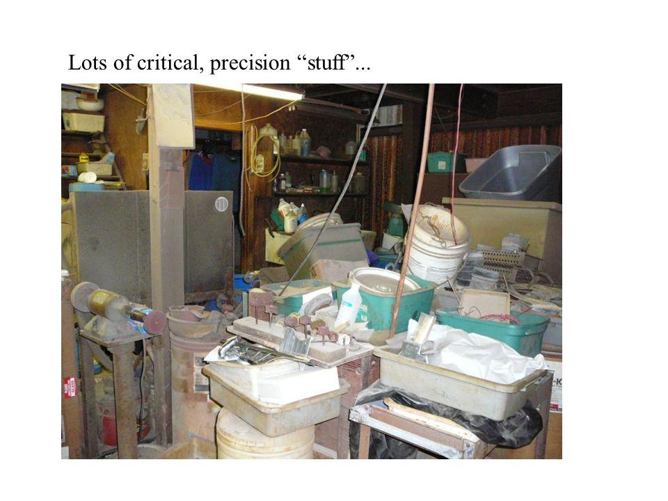 Lots of critical, precision stuff ...