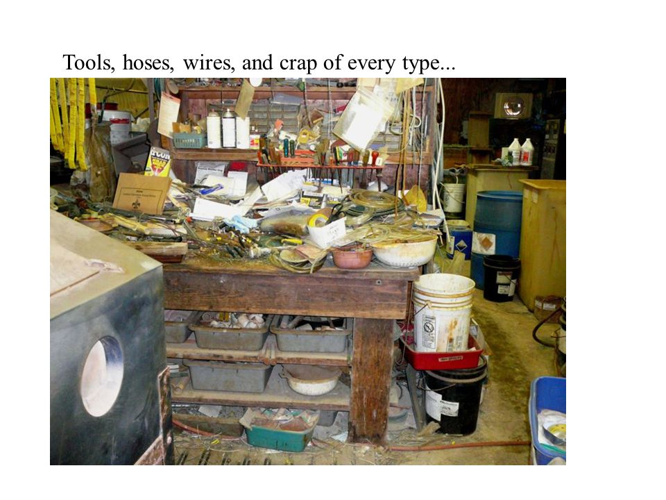 Tools, hoses, wires, and crap of every type...