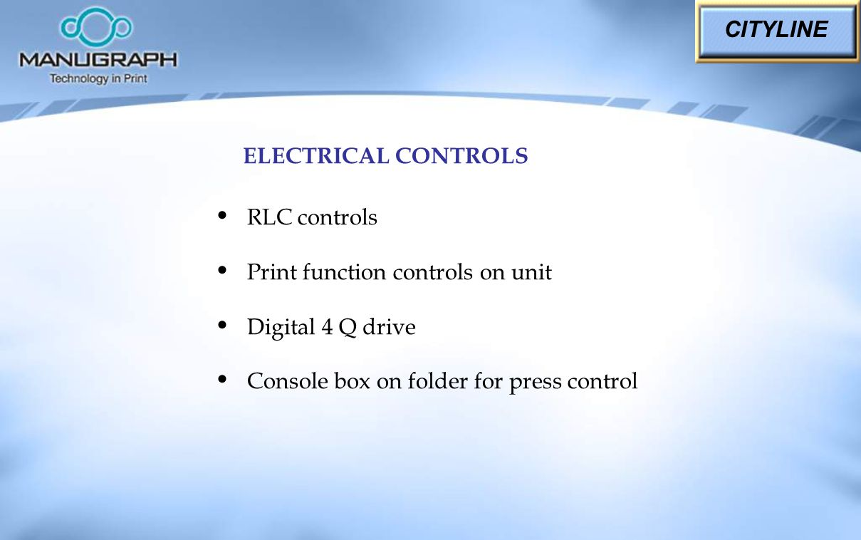 ELECTRICAL CONTROLS CITYLINE RLC controls Print function controls on unit Digital 4 Q drive Console box on folder for press control