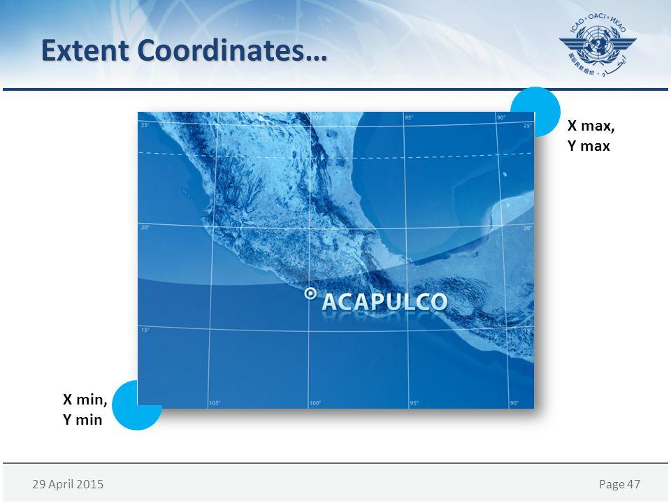 29 April 2015Page 47 Extent Coordinates… X min, Y min X max, Y max
