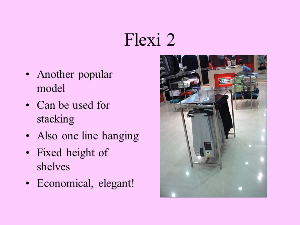 Flexi 2 Another popular model Can be used for stacking Also one line hanging Fixed height of shelves Economical, elegant!