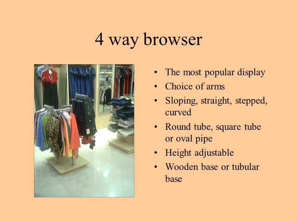 4 way browser The most popular display Choice of arms Sloping, straight, stepped, curved Round tube, square tube or oval pipe Height adjustable Wooden base or tubular base